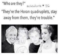 "#TipsForNewDirectioners: ""Watch out for the Horan Quadruplets."" HAHAHAHAHAHAHAHAHAHA"