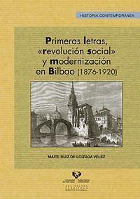 """Primeras letras, """"revolución social"""" y modernización en Bilbao (1876-1920), 2015   http://absysnetweb.bbtk.ull.es/cgi-bin/abnetopac01?TITN=536448"""