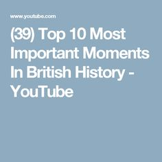 (39) Top 10 Most Important Moments In British History - YouTube
