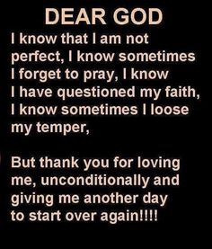 Thank you for loving me,   unconditionally and giving me another day to start over again!!