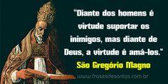 """""""Diante dos homens é virtude suportar os inimigos, mas diante de Deus, a virtude é amá-los"""". São Gregório Magno, papa #sãogregóriomagno #sãogregório"""