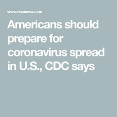 CDC officials said Americans should prepare for the spread of coronavirus in the U. News Health, Nbc News, This Or That Questions, Sayings, American, Corona, Lyrics, Quotations, Idioms