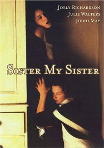 Sister, My Sister British) Nancy Meckler; Julie Walters, Joely Richardson, Jodhi May Mad Movies, Movies To Watch, Wife Movies, Girly Movies, Netflix Movies, Horror Movies, Jodhi May, Sisters Movie, Joely Richardson