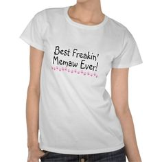 Best Freakin Memaw Ever T-shirts!! We need to get this shirt