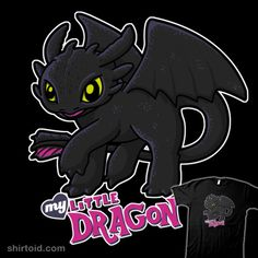 My Little Dragon | Shirtoid #dragon #film #howtotrainyourdragon #letterq #movie #mylittlepony #nightfury #toothless
