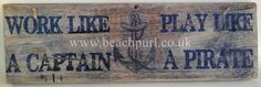 Driftwood Sign Work Like A Captain Play Like A Pirate BP427 Boat Beach Home Decor Nautical Recycled Salvaged Wooden Sign