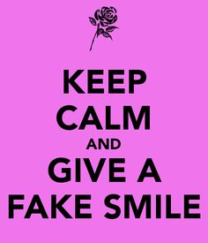 KEEP CALM AND GIVE A FAKE SMILE - KEEP CALM AND CARRY ON Image Generator - brought to you by the Ministry of Information
