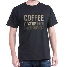 Coffee Then Nanotechnology T-Shirt