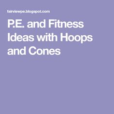 P.E. and Fitness Ideas with Hoops and Cones