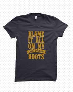 Blame It All On My Roots  West Virginia T-Shirt by ThreadandGrain