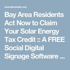 Bay Area Residents Act Now to Claim Your Solar Energy Tax Credit :: A FREE Social Digital Signage Software - Everyone Broadcasts Now