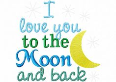 I Love You To The Moon & Back Machine by RivermillEmbroidery