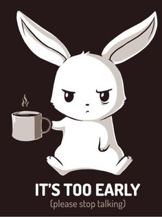 """Coffee T-Shirt that you'll absolutely love. """"Don't talk to me until I've had my coffee. Don't even talk to me after I've had my coffee."""" Get """"Too Early"""" only at TeeTurtle! Cute Animal Drawings, Cute Drawings, Cartoon Mignon, Funny Animals, Cute Animals, Art Mignon, Nerdy Shirts, Funny Shirts, Anime Kawaii"""