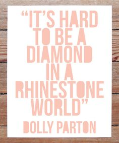 It's hard to be a diamond in a rhinestone world.