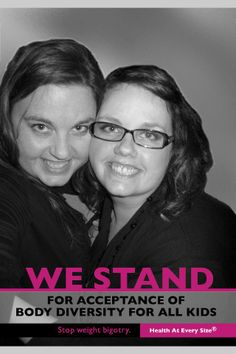 """WE STAND  For Acceptance of Body Diversity for All Kids.    Stop Weight Bigotry   Health At Every Size (R)    * Part of Marilyn Wann's Awesome """"I Stand"""" campaign."""