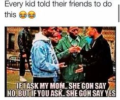 Yes but sometimes my mom will say no either way
