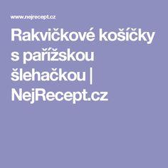 Rakvičkové košíčky s pařížskou šlehačkou   NejRecept.cz Czech Recipes, Food And Drink, Drinks, Czech Food, Beverages, Drink, Beverage, Cocktails, Drinking
