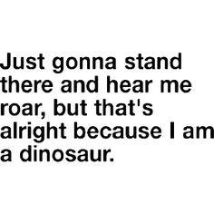 i'm a dinosaur <3