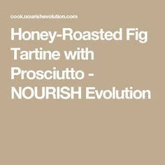Honey-Roasted Fig Tartine with Prosciutto - NOURISH Evolution