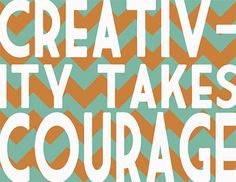 Bubby and Bean ::: Living Creatively: Creativity Takes Courage