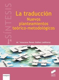 La traducción : nuevos planteamientos teórico-metodológicos / M.ª Azucena Penas…