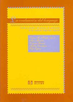 Titulo: La evaluación del lenguaje: teoría y práctica del proceso de evaluación de la conducta lingüística infantil. Autor: Víctor M. Acosta (Dir.). Año: 2002. Edición: 2a ed.