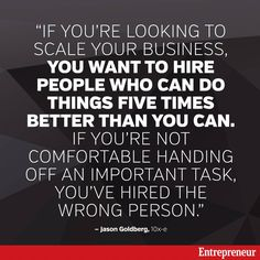 """Before hiring someone. Think to yourself - 'Am I comfortable handing them important tasks' says Jason Goldberg of 10x-e."" -Entrepreneur Magazine South Africa"