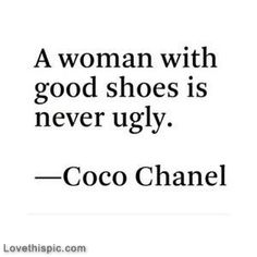 A woman with good shoes is never ugly quotes quote shoes woman girl quotes fashion quotes