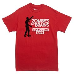 ZOMBIES EAT BRAINS, SO YOU'RE SAFE T-shirt