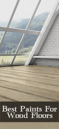 Best Paints For Painting Wood Floors....OR stop looking at the floor and check out that view!