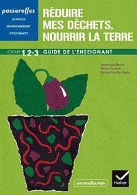 Réduire mes déchets, nourrir la Terre Cycles 1, 2 et 3/ Dominique Bense et Pierre Césarini…