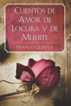 Cuentos de Amor de Locura y de Muerte by Horacio Quiroga, http://www.amazon.com/dp/1619491788/ref=cm_sw_r_pi_dp_9rLvqb0B7MBDR