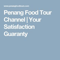 Penang Food Tour Channel | Your Satisfaction Guaranty