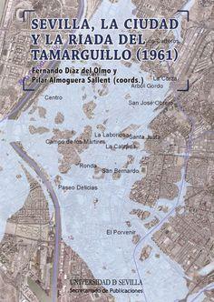 Sevilla, la ciudad y la riada del Tamarguillo (1961) : Inundación y renovación urbana en Sevilla, 2014  http://absysnetweb.bbtk.ull.es/cgi-bin/abnetopac01?TITN=521084