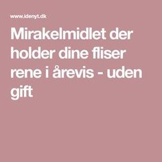 Mirakelmidlet der holder dine fliser rene i årevis - uden gi Garden Inspiration, Growing Up, Planters, Good Things, Health, Blog, Handmade, Diy, Sprays