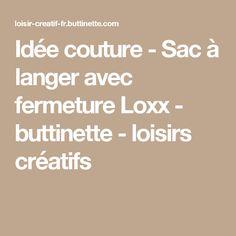 2d2bb9738d Idée couture - Sac à langer avec fermeture Loxx - buttinette - loisirs  créatifs Sac À