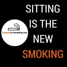 I had to follow the TV series, Orange Is The New Black, to figure that title out. But sitting is the new smoking? This initially left me startled because the object of the sentence is so inn…