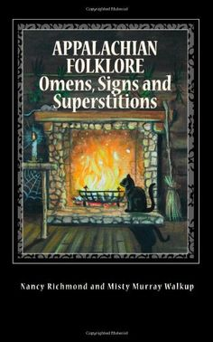 Appalachian Folklore Omens, Signs and Superstitions by Nancy Richmond http://www.amazon.com/dp/1461017556/ref=cm_sw_r_pi_dp_bfiTtb0S5XSQV249