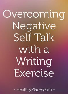 Learn how to identify and stop negative self-talk using a writing exercise. Plus replace negative thoughts about yourself with positive affirmations instead.    www.HealthyPlace.com