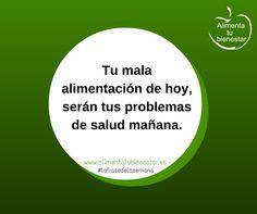 Tu mala alimentación de hoy, serán tus problemas de salud mañana. #lafrasedelasemana #alimentatubienestar