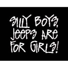 Silly Boys Jeeps Are For Girls Vinyl Decal White Window Jeep Jk Unlimited, Jeep Decals, Wallpaper Quotes, Decir No, Me Quotes, Wisdom, Positivity, Passion, Trucks