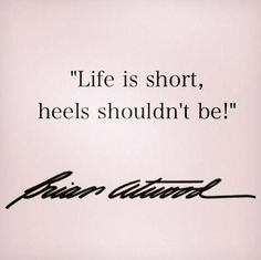 """Life is short, heels shouldn't be."" So true!"