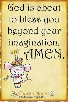 ♡✞♡ God is about to bless you beyond your imagination. Amen...Little Church Mouse 18 August 2016 ♡✞♡