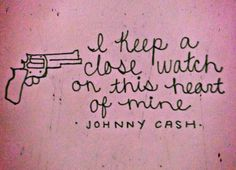I keep a close watch on this heart of mine - Johnny Cash