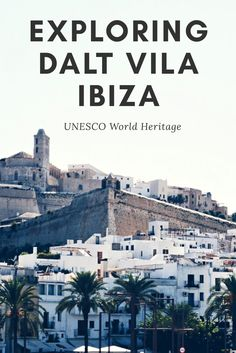 Explore UNESCO World Heritage Dalt Vila Ibiza!