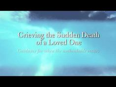 Introduction to Grieving the Sudden Death of a Loved One