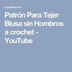 Patrón Para Tejer Blusa sin Hombros a crochet - YouTube