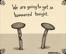 im getting hammered tonite but she's getting nailed! Puns Jokes, Corny Jokes, Funny Puns, Haha Funny, Hilarious, Funny Food, Funny Shit, Funny Stuff, Funny Memes Images