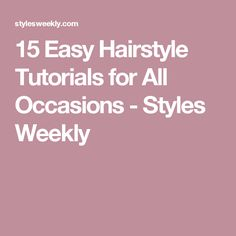 15 Easy Hairstyle Tutorials for All Occasions - Styles Weekly
