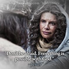 """""""Don't be afraid.  Everything is possible with God."""" ~Jesus  #jesus  #thebible"""